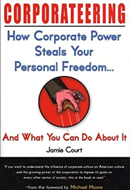 Corporateering: How Corporate Power Steals Your Personal Freedom...and What You Can Do about It 9781585422289