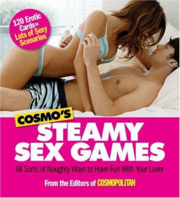 Cosmo's Steamy Sex Games: All Sorts of Naughty Ways to Have Fun with Your Lover 9781588166401