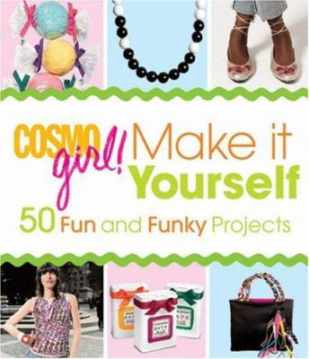 Cosmogirl! Make It Yourself: 50 Fun and Funky Projects 9781588166241