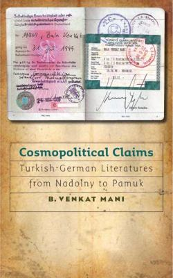 Cosmopolitical Claims: Turkish-German Literatures from Nadolny to Pamuk 9781587295843