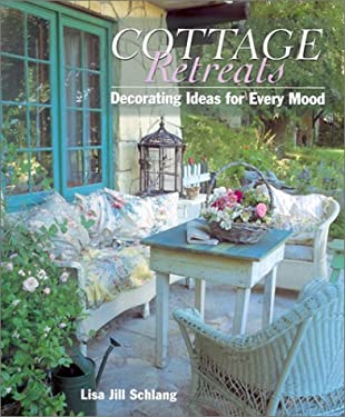 Cottage Retreats: Decorating Ideas for Every Mood 9781586633066