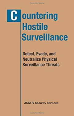 Countering Hostile Surveillance: Detect, Evade, and Neutralize Physical Surveillance Threats 9781581606362