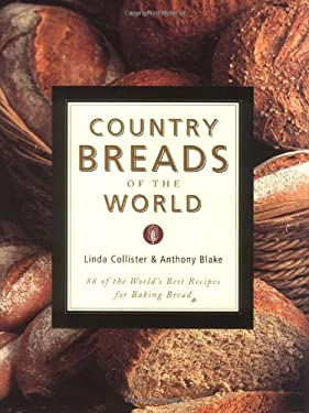 Country Breads of the World: Eighty-Eight of the World's Best Recipes for Baking Bread 9781585741120