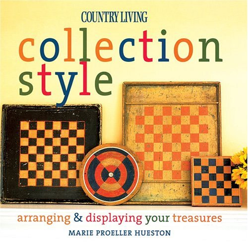 Country Living Collection Style: Arranging & Displaying Your Treasures 9781588163943
