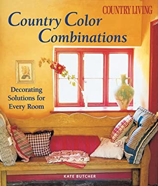 Country Living Country Color Combinations: Decorating Solutions for Every Room 9781588166197