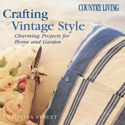 Country Living Crafting Vintage Style: Charming Projects for Home and Garden 9781588164285