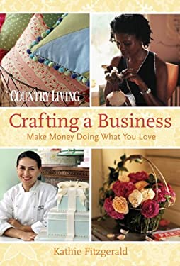 Country Living Crafting a Business: Make Money Doing What You Love 9781588166265