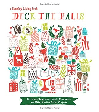 Country Living Deck the Halls: Christmas Notecards, Labels, Ornaments, and Other Festive & Fun Projects 9781588169235