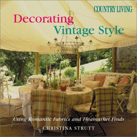 Country Living Decorating Vintage Style: Using Romantic Fabrics and Fleamarket Finds 9781588162403