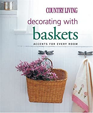 Country Living Decorating with Baskets: Accents for Every Room 9781588164384