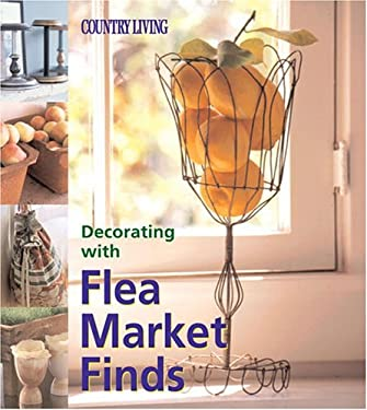Country Living Decorating with Flea Market Finds 9781588164841