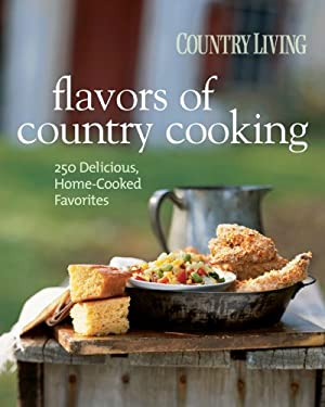 Country Living Flavors of Country Cookbook: 250 Delicious, Home-Cooked Favorites 9781588167088