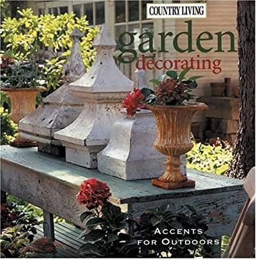 Country Living Garden Decorating: Accents for Outdoors 9781588164803