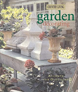 Country Living Garden Decorating: Accents for Outdoors 9781588160249