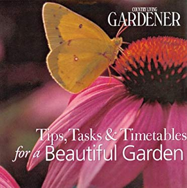 Country Living Gardener: Tips, Tasks & Timetables for a Beautiful Garden 9781588162465
