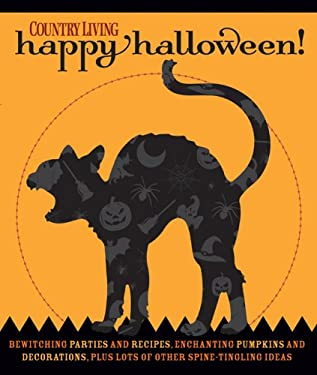 Country Living Happy Halloween!: Bewitching Parties and Recipes, Enchanting Pumpkins and Decorations, Plus Lots of Other Spine-Tingling Ideas 9781588167842