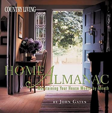 Country Living Home Almanac: Maintaining Your House Month by Month 9781588162120