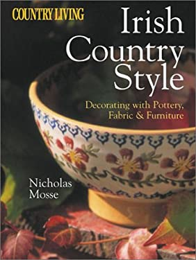 Country Living Irish Country Style: Decorating with Pottery, Fabric & Furniture 9781588162380