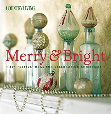 Country Living Merry & Bright: 301 Festive Ideas for Celebrating Christmas 9781588166364