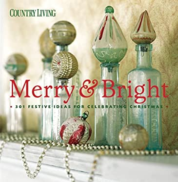Country Living Merry & Bright: 301 Festive Ideas for Celebrating Christmas 9781588167828