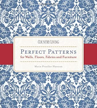 Country Living Perfect Patterns for Walls, Floors, Fabrics and Furniture 9781588168764
