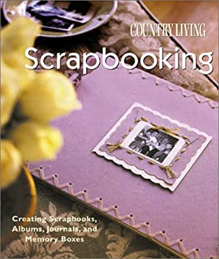 Country Living Scrapbooking: Creating Scrapbooks, Albums, Journals & Memory Boxes 9781588161949