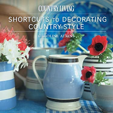 Country Living Shortcuts to Decorating Country Style