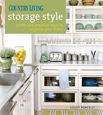 Country Living Storage Style: Pretty and Practical Ways to Organize Your Home 9781588166609