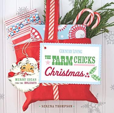 Country Living the Farm Chicks Christmas: Merry Ideas for the Holidays 9781588169730