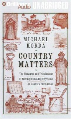 Country Matters: The Pleasures and Tribulations of Moving from a Big City to an Old Country Farm House 9781587885914