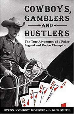 Cowboys, Gamblers and Hustlers: The True Adventures of a Poker Legend and Rodeo Champion 9781580420839
