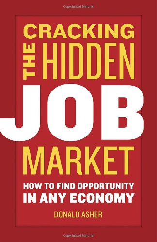 Cracking the Hidden Job Market: How to Find Opportunity in Any Economy 9781580084949