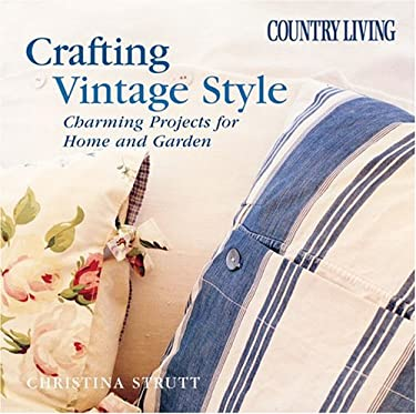 Crafting Vintage Style: Charming Projects for the Home and Garden 9781588162410