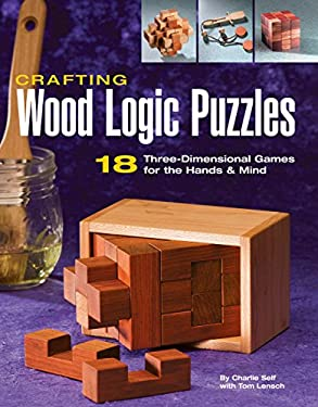 Crafting Wood Logic Puzzles: 18 Three-Dimensional Games for the Hands & Mind 9781589232471