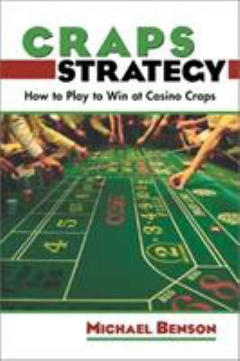 Craps Strategy: How to Play to Win at Casino Craps 9781585743476
