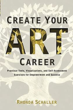 Create Your Art Career: Practical Tools, Visualizations, and Self-Assessment Exercises for Empowerment and Success 9781581159295