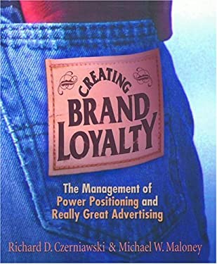 Creating Brand Loyalty: The Management of Power Positioning and Really Great Advertising 9781587768149