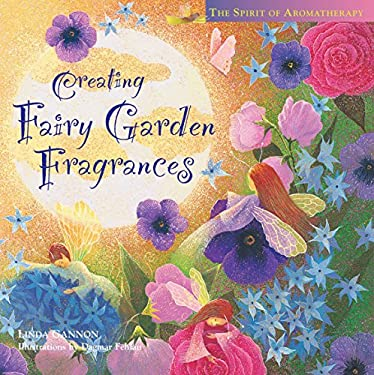 Creating Fairy Garden Fragrances: The Spirit of Aromatherapy 9781580170765