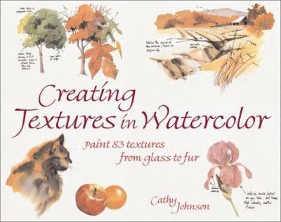 Creating Textures in Watercolor: A Guide to Painting 83 Textures from Grass to Glass to Tree Bark to Fur 9781581804546