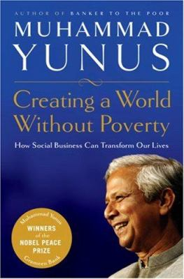 Creating a World Without Poverty: Social Business and the Future of Capitalism 9781586484934