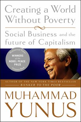 Creating a World Without Poverty: Social Business and the Future of Capitalism 9781586486679