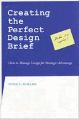 Creating the Perfect Design Brief: How to Manage Design for Strategic Advantage 9781581153248