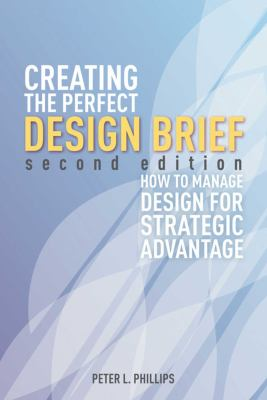 Creating the Perfect Design Brief: How to Manage Design for Stragegic Advantage 9781581159141