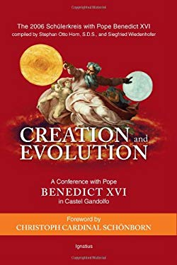 Creation and Evolution: A Conference with Pope Benedict XVI in Castel Gandolfo 9781586172343