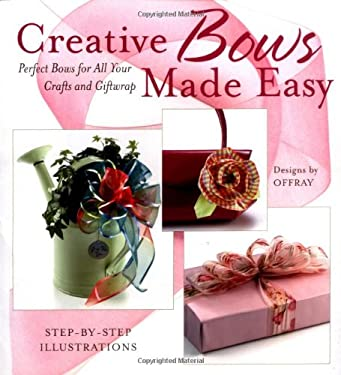 Creative Bows Made Easy: Perfect Bows for All Your Crafts and Giftwrap 9781589232051