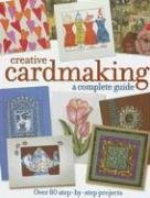 Creative Cardmaking: A Complete Guide: Over 80 Step-By-Step Projects 9781581806656