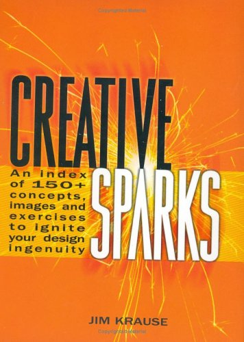 Creative Sparks: An Index of 150+ Concepts, Images and Exercises to Ignite Your Design Ingenuity 9781581804386