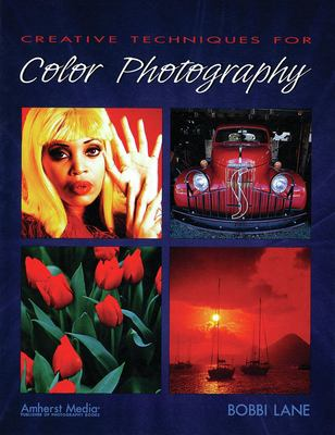Creative Techniques for Color Photography 9781584281047