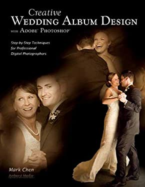 Creative Wedding Album Design with Adobe Photoshop: Step-By-Step Techniques for Professional Digital Photographers 9781584282617