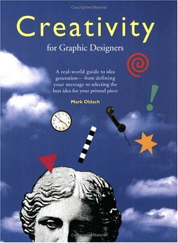 Creativity for Graphic Designers: A Real-World Guide to Idea Generation--From Defining Your Message to Selecting the Best Idea for Your Printed Piece 9781581800555